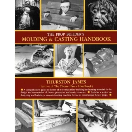 James Thurston: Molding & Casting Handbook / The Prop Builder's